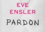 Pardon, Eve Ensler